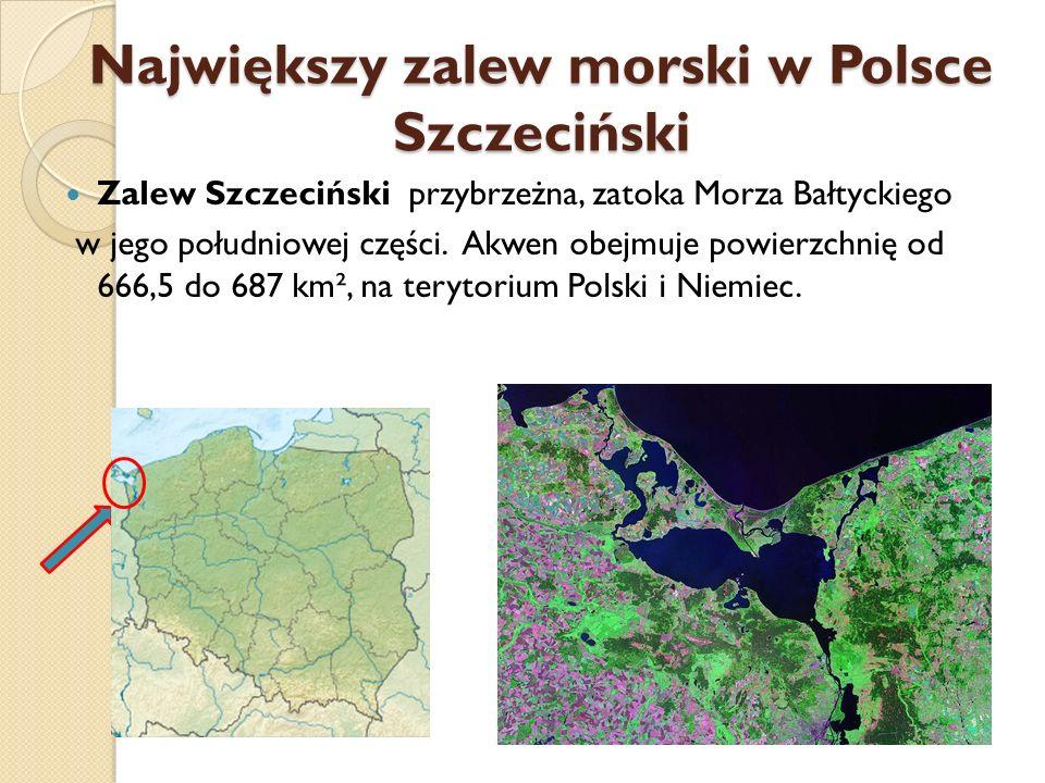 Największy zalew morski w Polsce Szczeciński Zalew Szczeciński przybrzeżna, zatoka Morza Bałtyckiego w jego południowej części. Akwen obejmuje powierz
