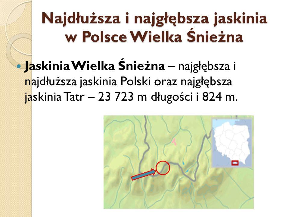 Najdłuższa i najgłębsza jaskinia w Polsce Wielka Śnieżna Jaskinia Wielka Śnieżna – najgłębsza i najdłuższa jaskinia Polski oraz najgłębsza jaskinia Ta