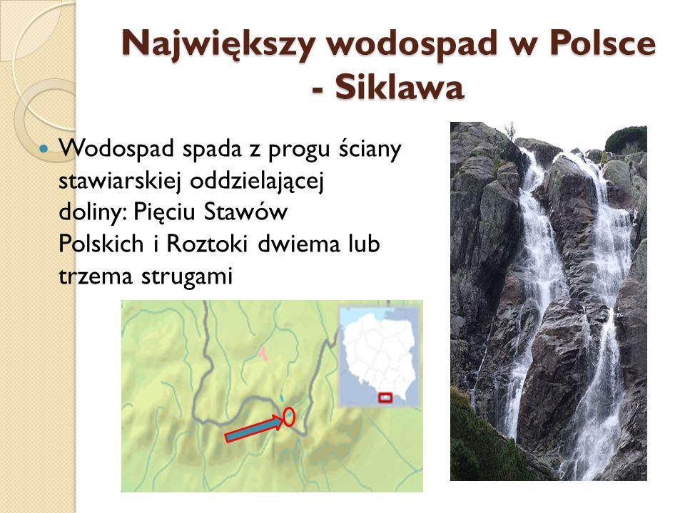 Największy wodospad w Polsce - Siklawa Wodospad spada z progu ściany stawiarskiej oddzielającej doliny: Pięciu Stawów Polskich i Roztoki dwiema lub tr