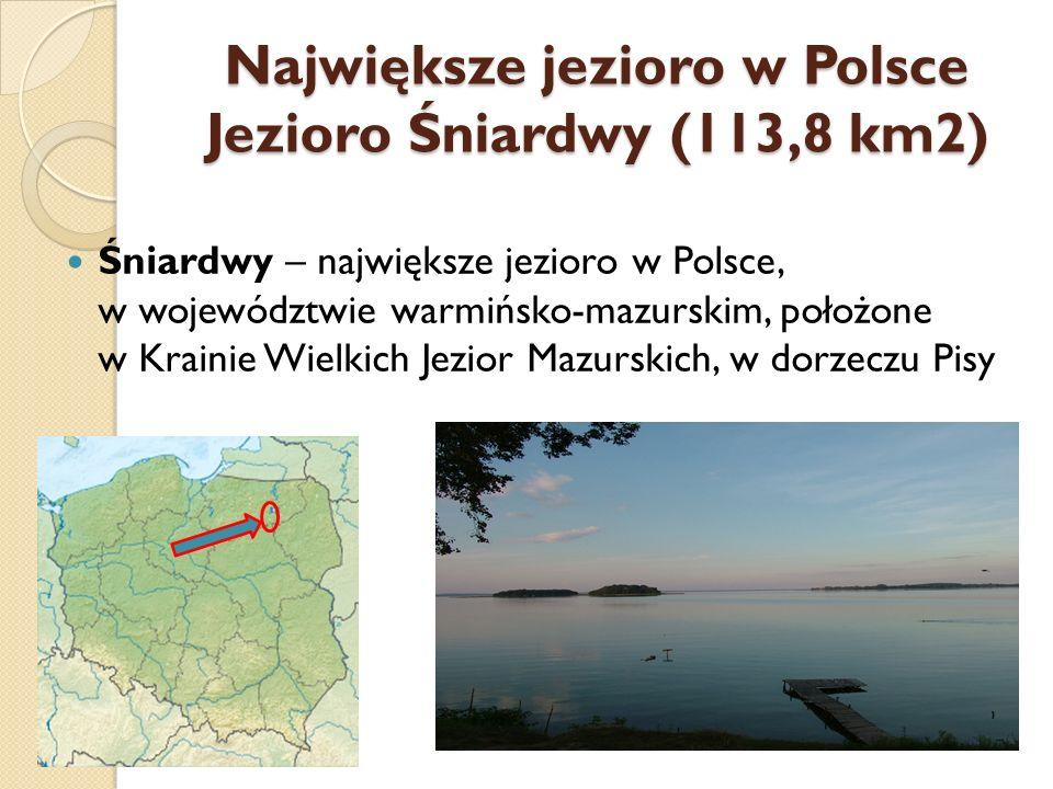 Największe jezioro w Polsce Jezioro Śniardwy (113,8 km2) Śniardwy – największe jezioro w Polsce, w województwie warmińsko-mazurskim, położone w Kraini