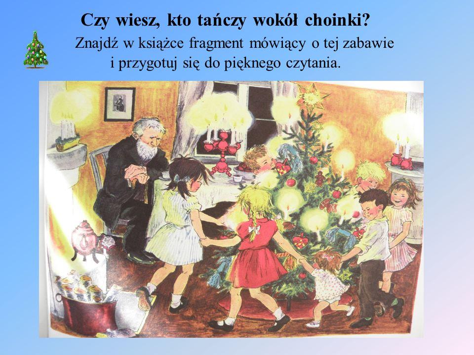 Czy wiesz, kto tańczy wokół choinki? Znajdź w książce fragment mówiący o tej zabawie i przygotuj się do pięknego czytania.