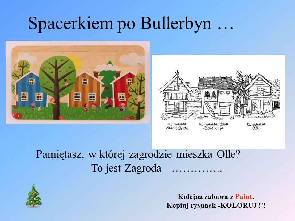 Spacerkiem po Bullerbyn … Pamiętasz, w której zagrodzie mieszka Olle? To jest Zagroda ………….. Kolejna zabawa z Paint: Kopiuj rysunek -KOLORUJ !!!