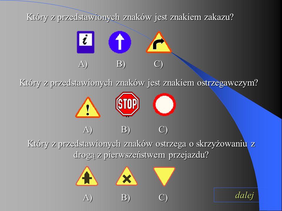Który z przedstawionych znaków jest znakiem o szczególnym kształcie? A) B) C) A) B) C) Który z przedstawionych znaków jest znakiem poziomym? dalej