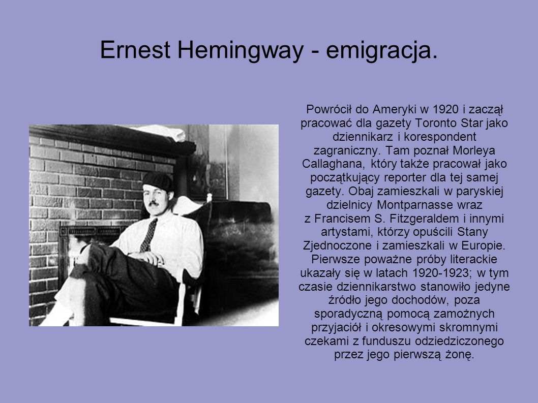 Ernest Hemingway – początki twórczości i młodość. Jego pierwsze utwory literackie powstawały już w szkole, gdzie był redaktorem szkolnej gazetki. Późn