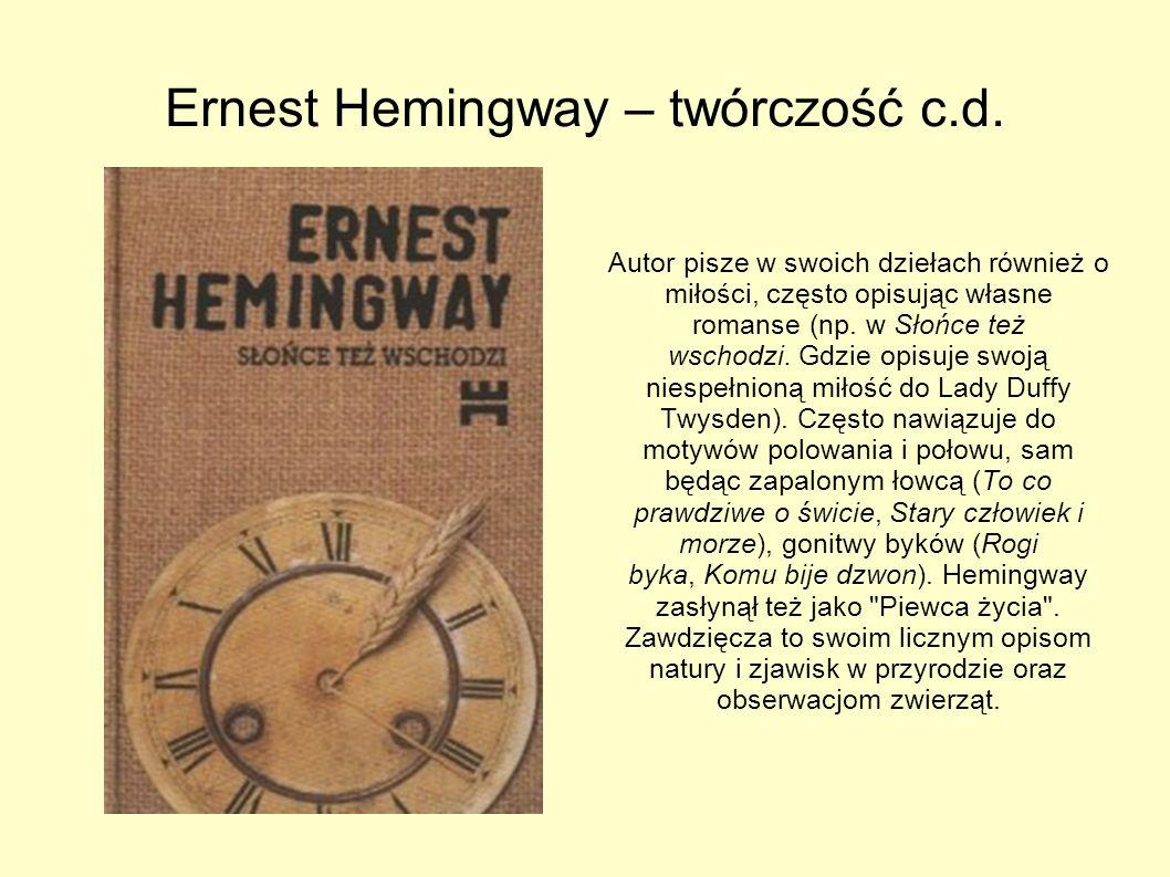 Ernest Hemingway - twórczość. Pisarz większość swoich dzieł, szczególnie powieści, opierał na swoich przeżyciach, przeważnie jednak zmieniając nazwisk