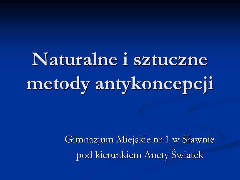 Naturalne i sztuczne metody antykoncepcji Gimnazjum Miejskie nr 1 w Sławnie pod kierunkiem Anety Światek