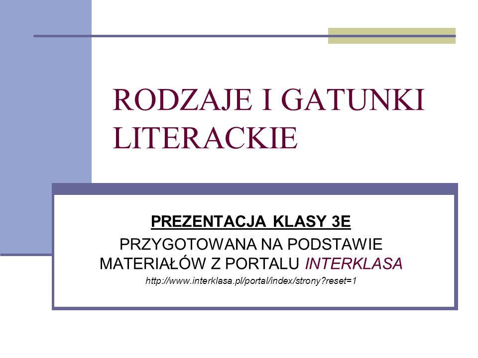 RODZAJE I GATUNKI LITERACKIE PREZENTACJA KLASY 3E PRZYGOTOWANA NA PODSTAWIE MATERIAŁÓW Z PORTALU INTERKLASA http://www.interklasa.pl/portal/index/stro