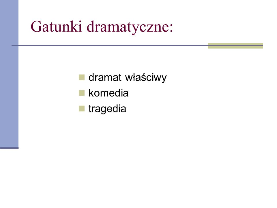 Gatunki dramatyczne: dramat właściwy komedia tragedia