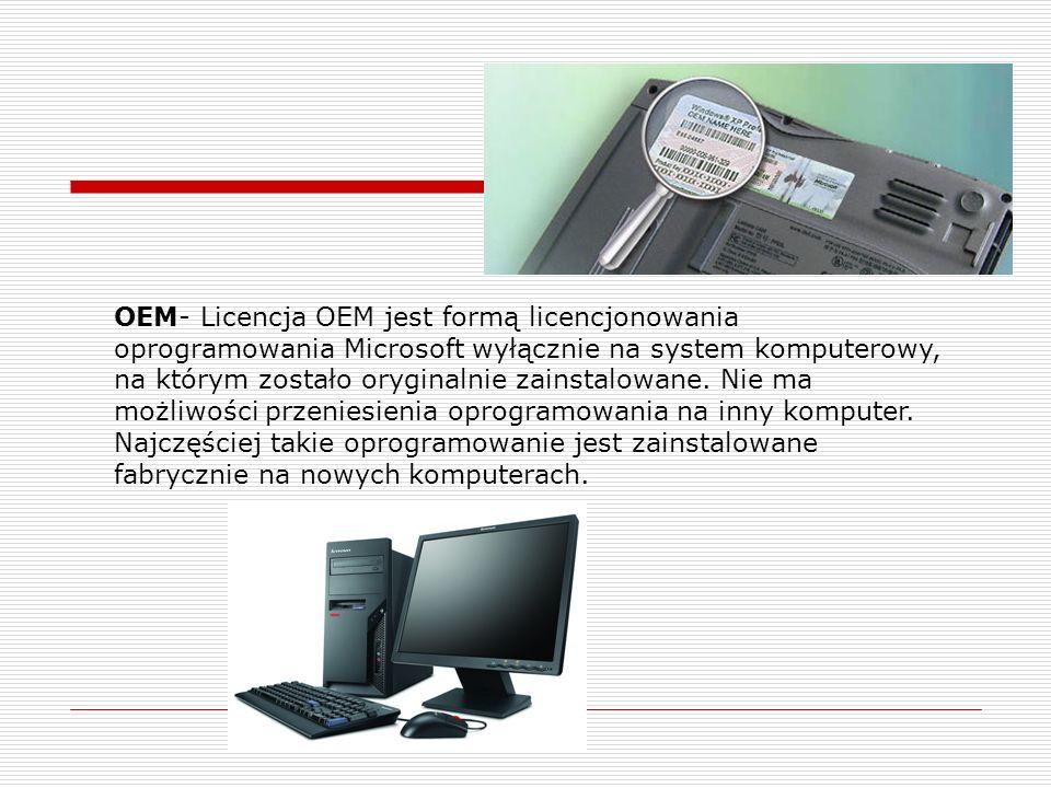 OEM- Licencja OEM jest formą licencjonowania oprogramowania Microsoft wyłącznie na system komputerowy, na którym zostało oryginalnie zainstalowane. Ni