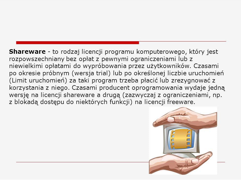 Shareware - to rodzaj licencji programu komputerowego, który jest rozpowszechniany bez opłat z pewnymi ograniczeniami lub z niewielkimi opłatami do wy