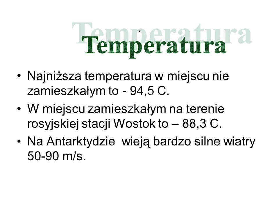 . Najniższa temperatura w miejscu nie zamieszkałym to - 94,5 C. W miejscu zamieszkałym na terenie rosyjskiej stacji Wostok to – 88,3 C. Na Antarktydzi