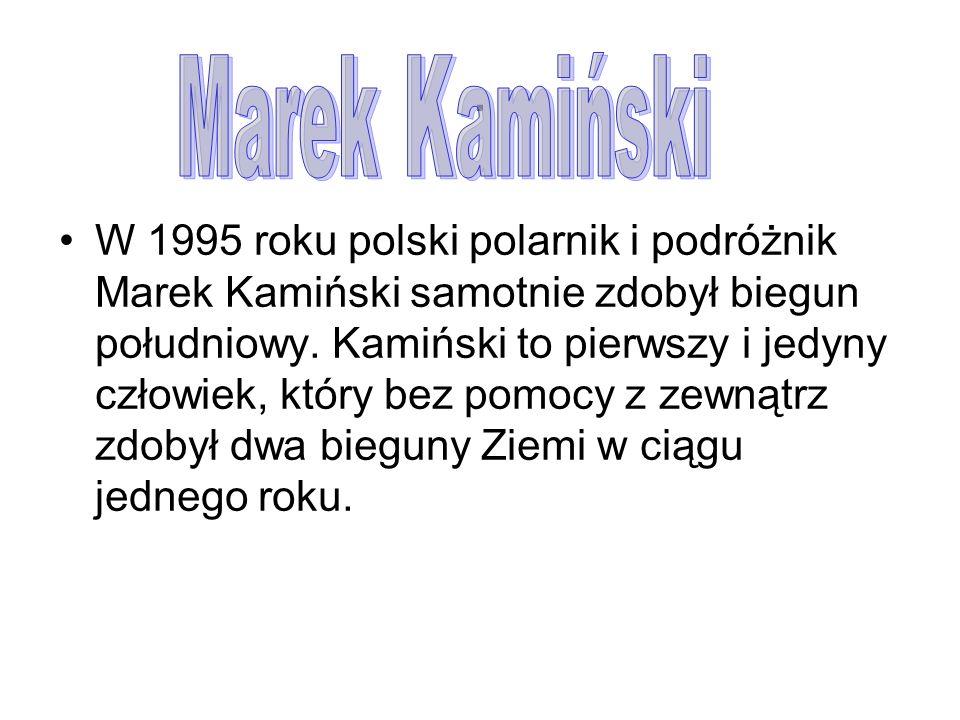 . W 1995 roku polski polarnik i podróżnik Marek Kamiński samotnie zdobył biegun południowy. Kamiński to pierwszy i jedyny człowiek, który bez pomocy z