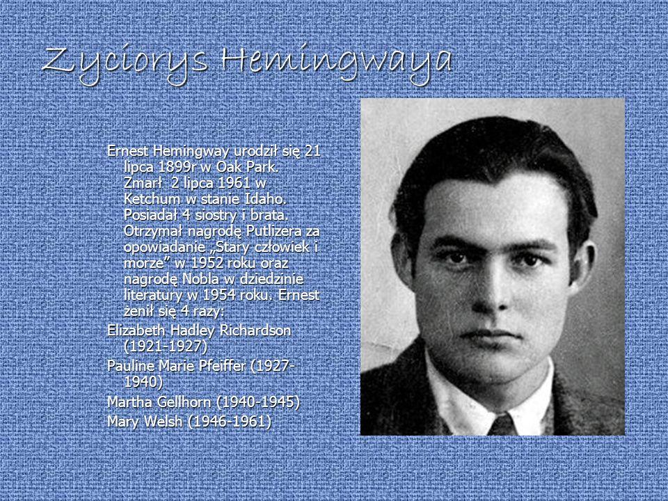 Zyciorys Hemingwaya Ernest Hemingway urodził się 21 lipca 1899r w Oak Park. Zmarł 2 lipca 1961 w Ketchum w stanie Idaho. Posiadał 4 siostry i brata. O