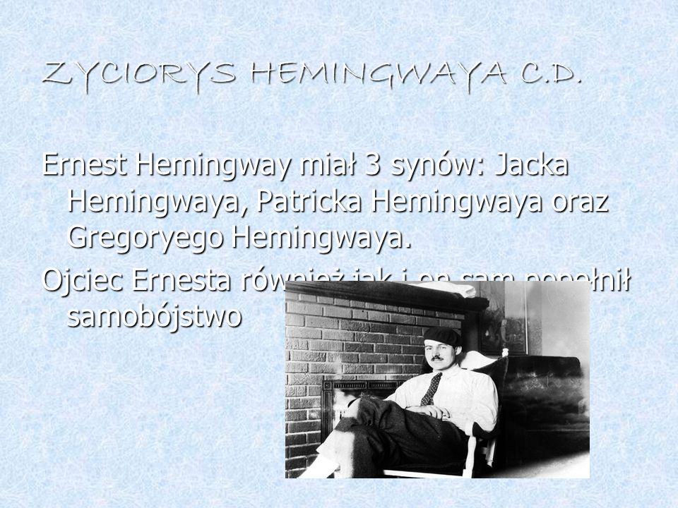 ZYCIORYS HEMINGWAYA C.D. Ernest Hemingway miał 3 synów: Jacka Hemingwaya, Patricka Hemingwaya oraz Gregoryego Hemingwaya. Ojciec Ernesta również jak i