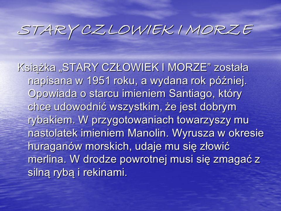 BIBLIOGRAFIA http://pl.wikipedia.org/wiki/Stary_cz%C5%82owiek_i_m orze http://pl.wikipedia.org/wiki/Stary_cz%C5%82owiek_i_m orze http://pl.wikipedia.org/wiki/Stary_cz%C5%82owiek_i_m orze http://pl.wikipedia.org/wiki/Stary_cz%C5%82owiek_i_m orze http://pl.wikipedia.org/wiki/Plik:Ernest_Hemingway,_Pari s,_1924.jpg http://pl.wikipedia.org/wiki/Plik:Ernest_Hemingway,_Pari s,_1924.jpg http://pl.wikipedia.org/wiki/Plik:Ernest_Hemingway,_Pari s,_1924.jpg http://pl.wikipedia.org/wiki/Plik:Ernest_Hemingway,_Pari s,_1924.jpg http://www.biografiasyvidas.com/biografia/h/fotos/hemi ngway.jpg http://www.biografiasyvidas.com/biografia/h/fotos/hemi ngway.jpg http://www.biografiasyvidas.com/biografia/h/fotos/hemi ngway.jpg http://www.biografiasyvidas.com/biografia/h/fotos/hemi ngway.jpg http://upload.wikimedia.org/wikipedia/commons/thumb/ e/e1/Ernest_Hemingway_1923_passport_photo.TIF.jpg/ 220px-Ernest_Hemingway_1923_passport_photo.TIF.jpg http://upload.wikimedia.org/wikipedia/commons/thumb/ e/e1/Ernest_Hemingway_1923_passport_photo.TIF.jpg/ 220px-Ernest_Hemingway_1923_passport_photo.TIF.jpg http://upload.wikimedia.org/wikipedia/commons/thumb/ e/e1/Ernest_Hemingway_1923_passport_photo.TIF.jpg/ 220px-Ernest_Hemingway_1923_passport_photo.TIF.jpg http://upload.wikimedia.org/wikipedia/commons/thumb/ e/e1/Ernest_Hemingway_1923_passport_photo.TIF.jpg/ 220px-Ernest_Hemingway_1923_passport_photo.TIF.jpg http://fc05.deviantart.net/fs70/f/2012/067/7/4/ernest_h emingway_with_quote_by_poeticoddity-d4s5aon.jpg http://fc05.deviantart.net/fs70/f/2012/067/7/4/ernest_h emingway_with_quote_by_poeticoddity-d4s5aon.jpg http://fc05.deviantart.net/fs70/f/2012/067/7/4/ernest_h emingway_with_quote_by_poeticoddity-d4s5aon.jpg http://fc05.deviantart.net/fs70/f/2012/067/7/4/ernest_h emingway_with_quote_by_poeticoddity-d4s5aon.jpg
