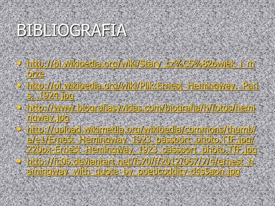 BIBLIOGRAFIA http://pl.wikipedia.org/wiki/Stary_cz%C5%82owiek_i_m orze http://pl.wikipedia.org/wiki/Stary_cz%C5%82owiek_i_m orze http://pl.wikipedia.o