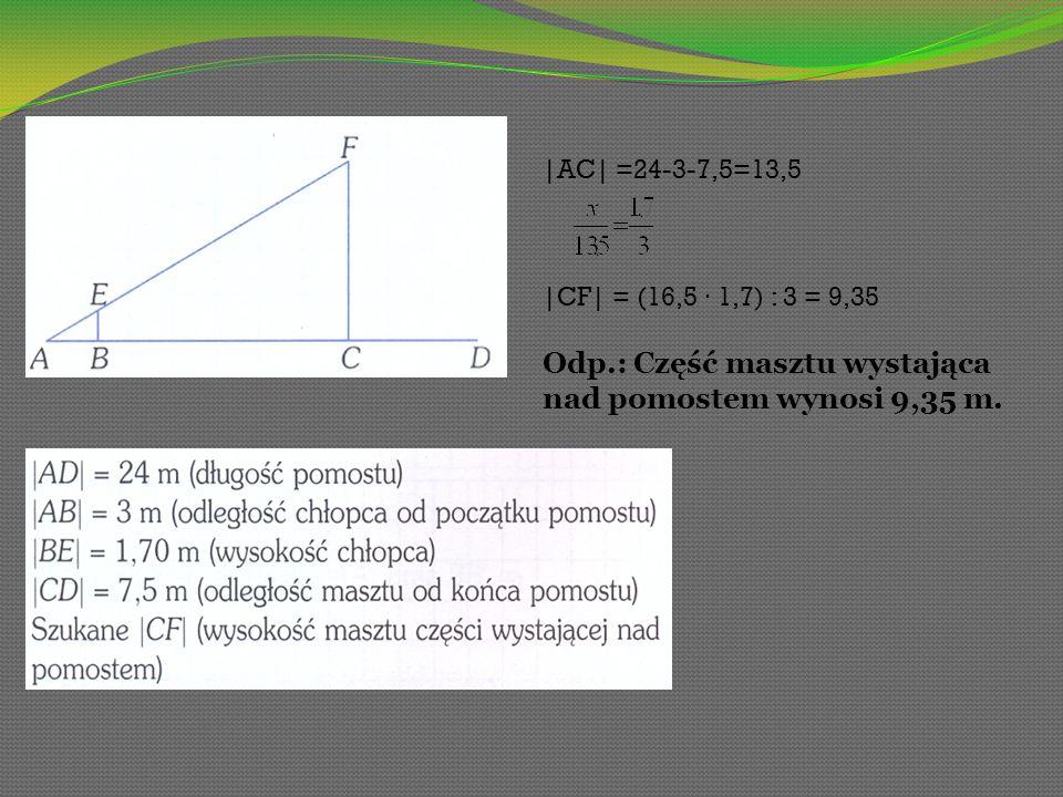 |AC| =24-3-7,5=13,5 |CF| = (16,5 1,7) : 3 = 9,35 Odp.: Część masztu wystająca nad pomostem wynosi 9,35 m.