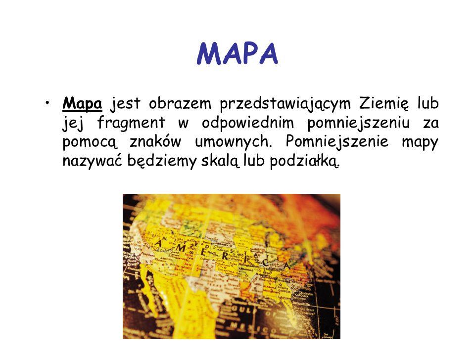 MAPA Mapa jest obrazem przedstawiającym Ziemię lub jej fragment w odpowiednim pomniejszeniu za pomocą znaków umownych. Pomniejszenie mapy nazywać będz