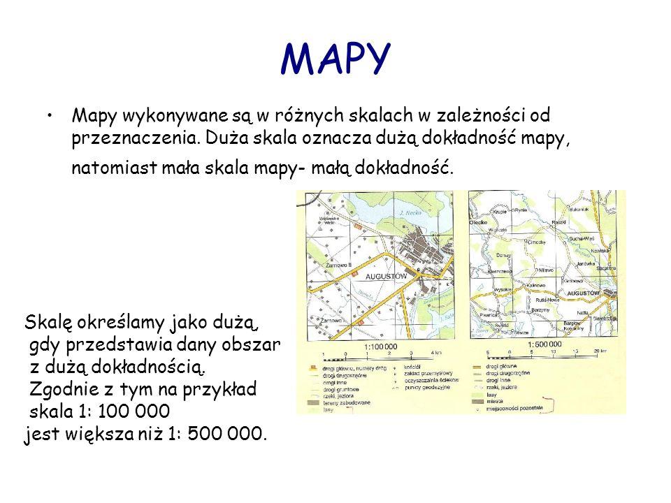 MAPY Mapy wykonywane są w różnych skalach w zależności od przeznaczenia. Duża skala oznacza dużą dokładność mapy, natomiast mała skala mapy- małą dokł