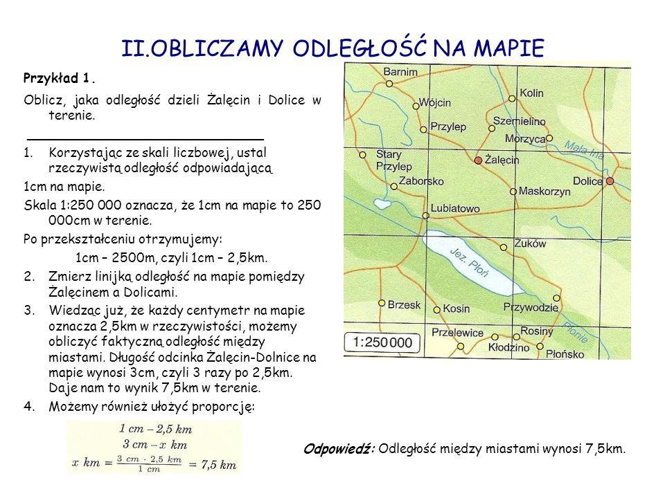 II.OBLICZAMY ODLEGŁOŚĆ NA MAPIE Oblicz, jaka odległość dzieli Żalęcin i Dolice w terenie. _____________________________ 1.Korzystając ze skali liczbow