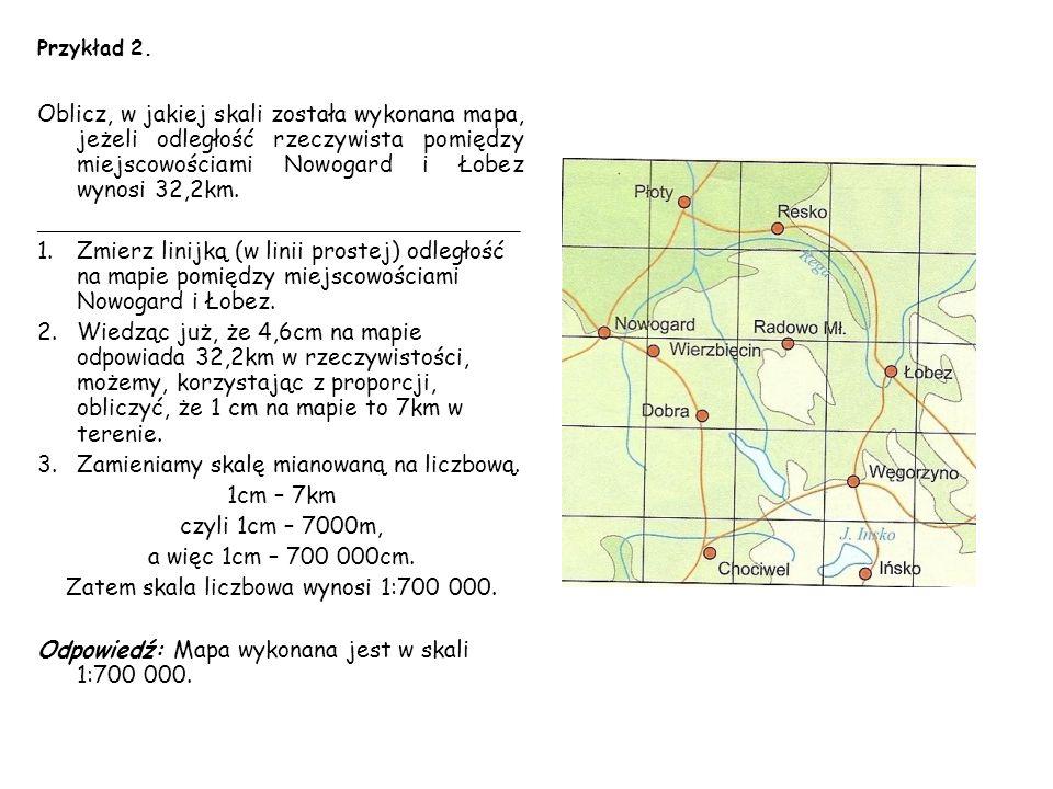 Przykład 2. Oblicz, w jakiej skali została wykonana mapa, jeżeli odległość rzeczywista pomiędzy miejscowościami Nowogard i Łobez wynosi 32,2km. ______
