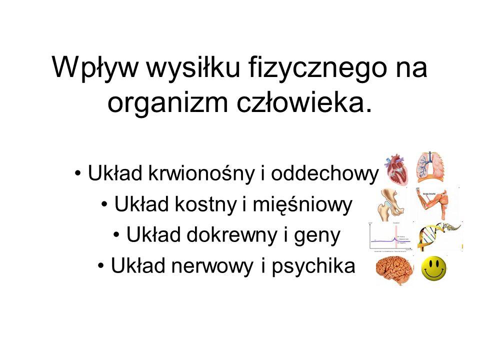 Wpływ wysiłku fizycznego na organizm człowieka. Układ krwionośny i oddechowy Układ kostny i mięśniowy Układ dokrewny i geny Układ nerwowy i psychika