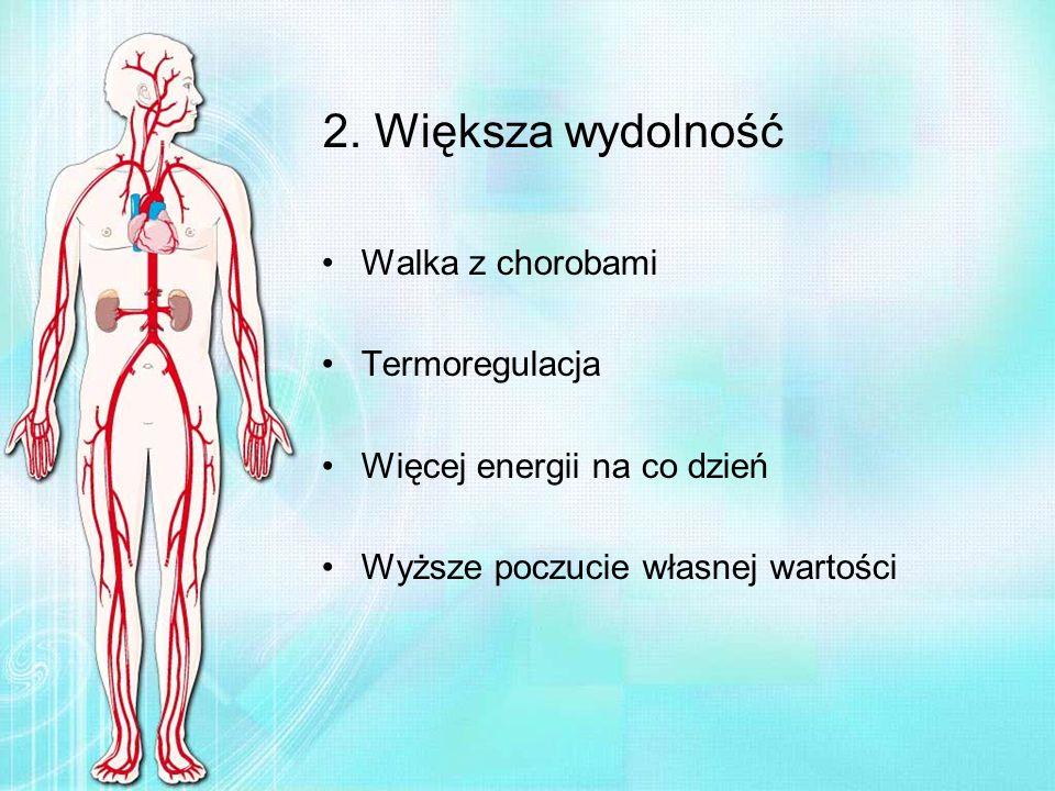 2. Większa wydolność Walka z chorobami Termoregulacja Więcej energii na co dzień Wyższe poczucie własnej wartości