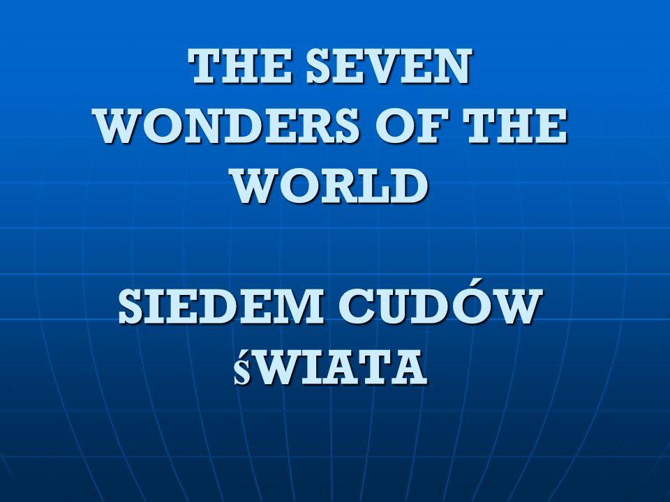 THE SEVEN WONDERS OF THE WORLD SIEDEM CUDÓW ś WIATA