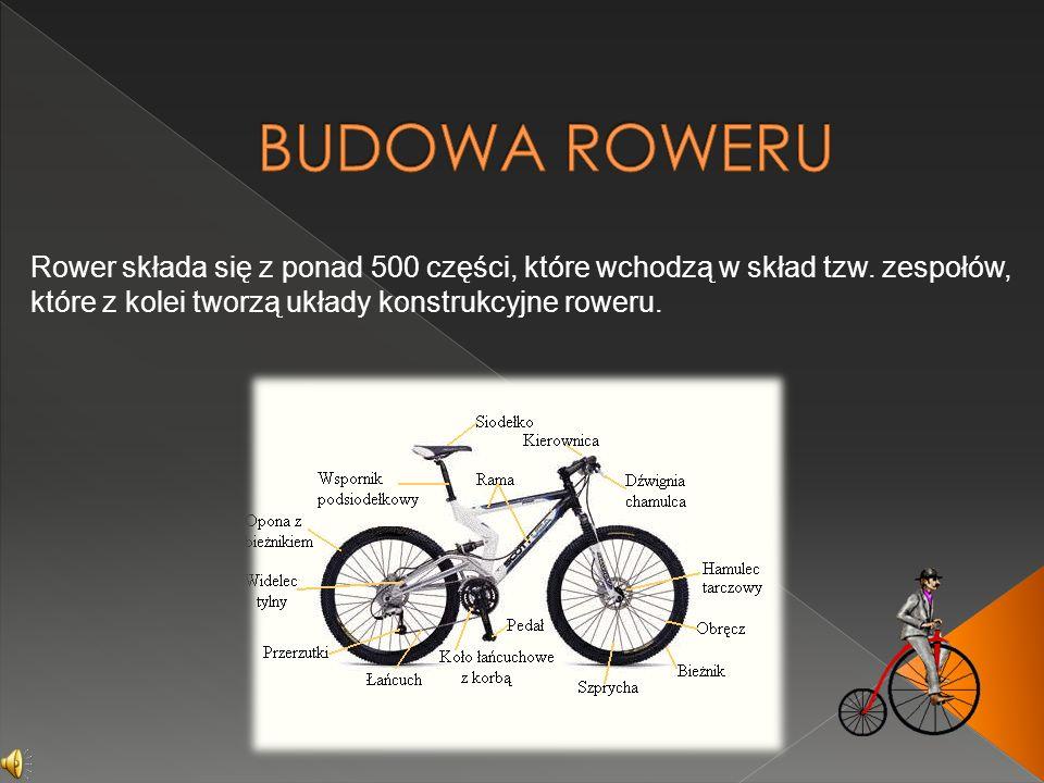 Rower składa się z ponad 500 części, które wchodzą w skład tzw. zespołów, które z kolei tworzą układy konstrukcyjne roweru.
