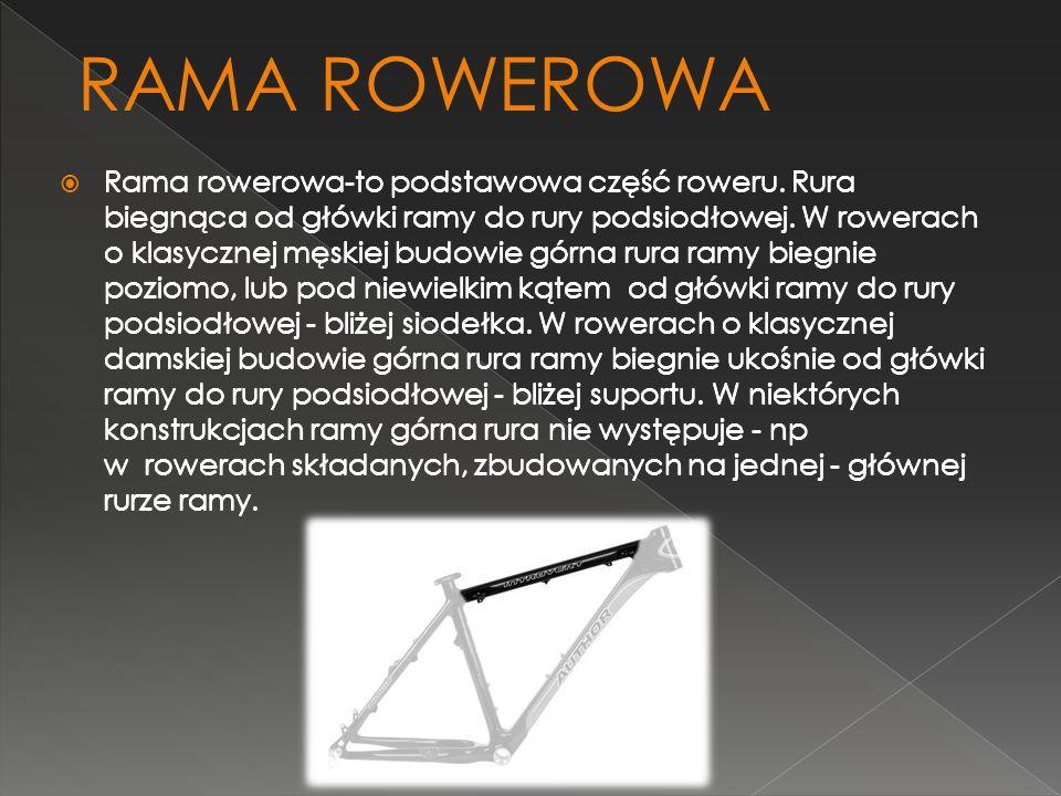 Rama rowerowa-to podstawowa część roweru. Rura biegnąca od główki ramy do rury podsiodłowej. W rowerach o klasycznej męskiej budowie górna rura ramy b