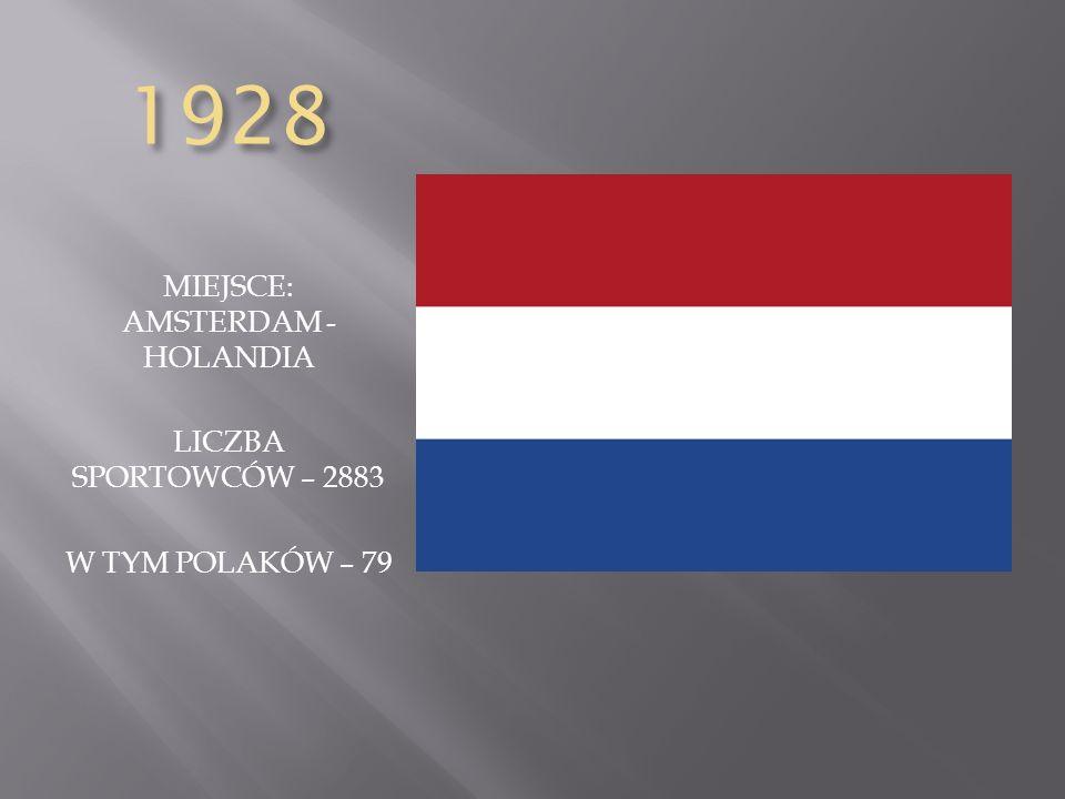 1928 MIEJSCE: AMSTERDAM - HOLANDIA LICZBA SPORTOWCÓW – 2883 W TYM POLAKÓW – 79