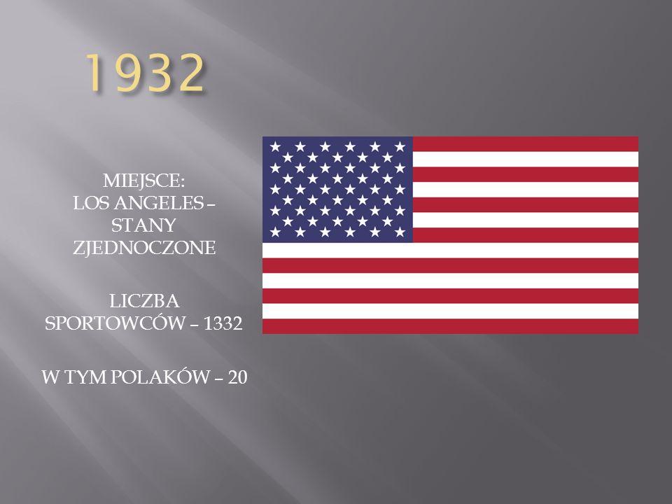 1932 MIEJSCE: LOS ANGELES – STANY ZJEDNOCZONE LICZBA SPORTOWCÓW – 1332 W TYM POLAKÓW – 20