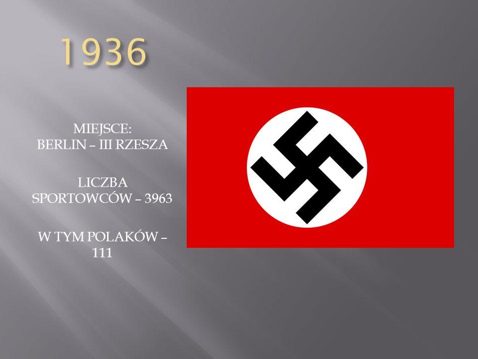 1936 MIEJSCE: BERLIN – III RZESZA LICZBA SPORTOWCÓW – 3963 W TYM POLAKÓW – 111