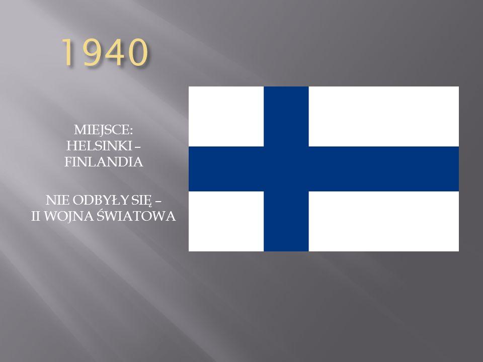 1940 MIEJSCE: HELSINKI – FINLANDIA NIE ODBYŁY SIĘ – II WOJNA ŚWIATOWA