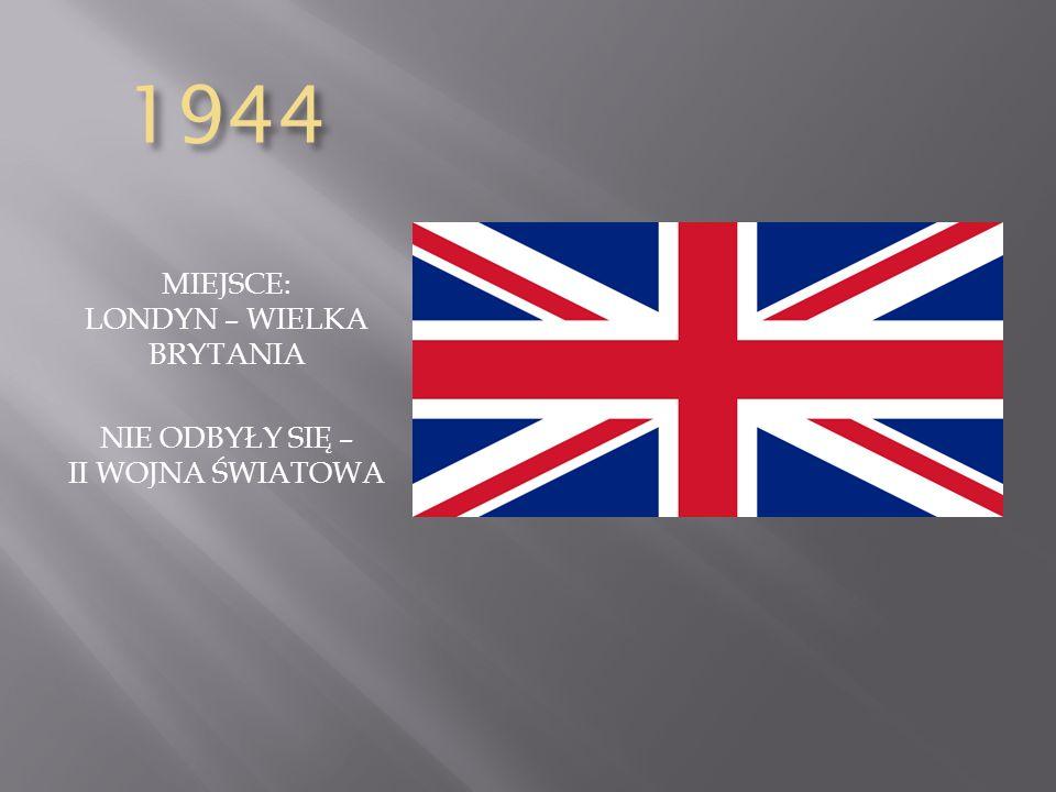1944 MIEJSCE: LONDYN – WIELKA BRYTANIA NIE ODBYŁY SIĘ – II WOJNA ŚWIATOWA