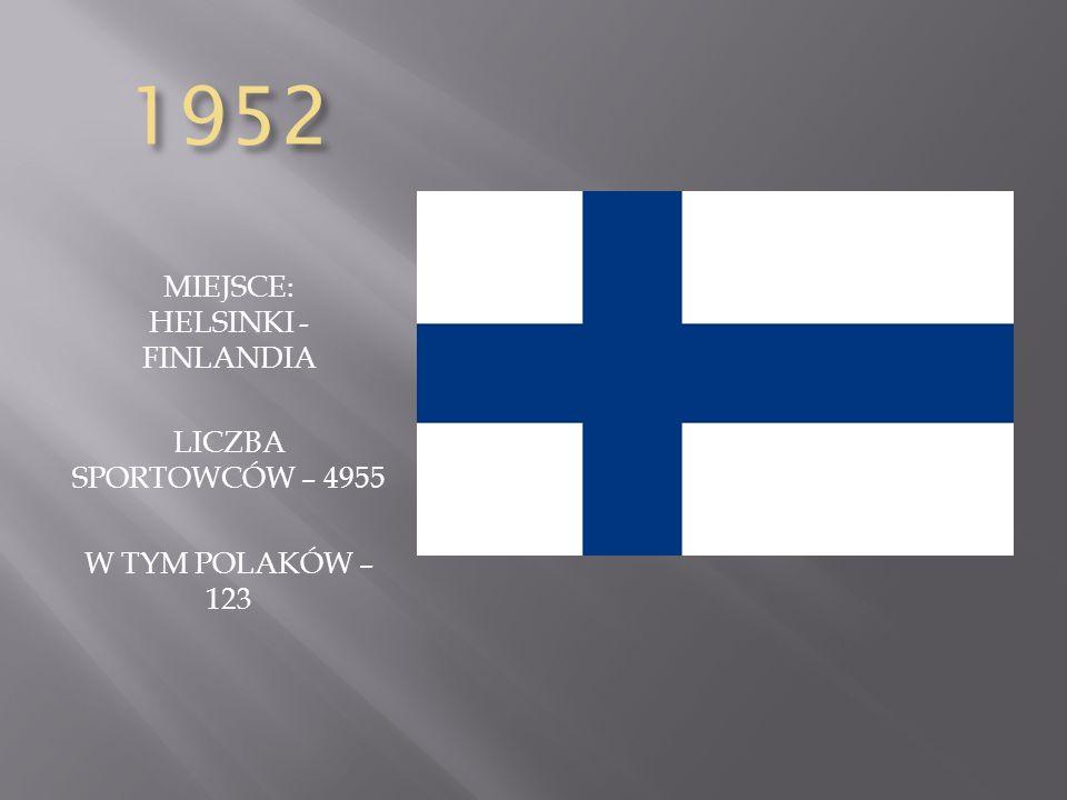 1952 MIEJSCE: HELSINKI - FINLANDIA LICZBA SPORTOWCÓW – 4955 W TYM POLAKÓW – 123
