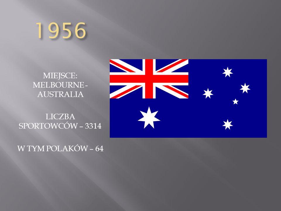 1956 MIEJSCE: MELBOURNE - AUSTRALIA LICZBA SPORTOWCÓW – 3314 W TYM POLAKÓW – 64