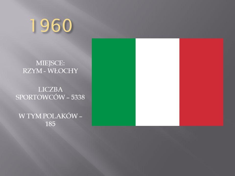 1960 MIEJSCE: RZYM - WŁOCHY LICZBA SPORTOWCÓW – 5338 W TYM POLAKÓW – 185