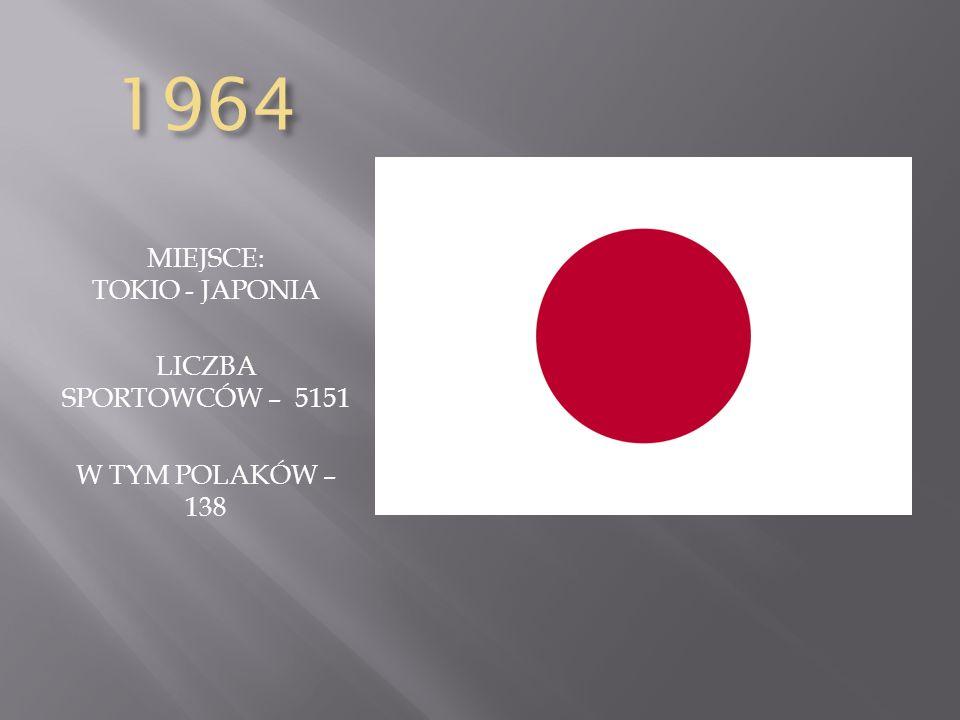 1964 MIEJSCE: TOKIO - JAPONIA LICZBA SPORTOWCÓW – 5151 W TYM POLAKÓW – 138