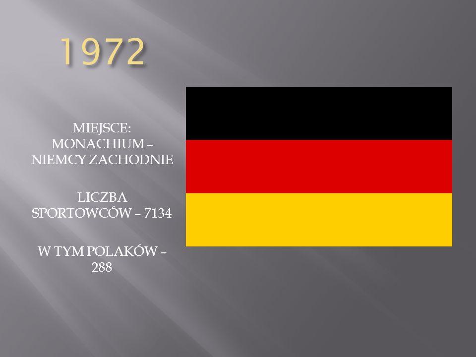 1972 MIEJSCE: MONACHIUM – NIEMCY ZACHODNIE LICZBA SPORTOWCÓW – 7134 W TYM POLAKÓW – 288