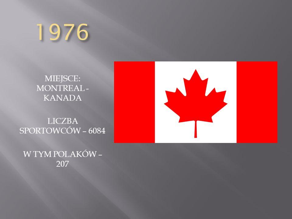 1976 MIEJSCE: MONTREAL - KANADA LICZBA SPORTOWCÓW – 6084 W TYM POLAKÓW – 207