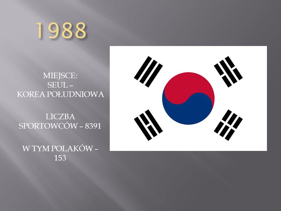 1988 MIEJSCE: SEUL – KOREA POŁUDNIOWA LICZBA SPORTOWCÓW – 8391 W TYM POLAKÓW – 153