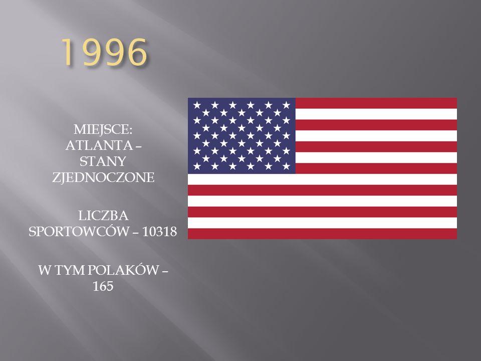 1996 MIEJSCE: ATLANTA – STANY ZJEDNOCZONE LICZBA SPORTOWCÓW – 10318 W TYM POLAKÓW – 165