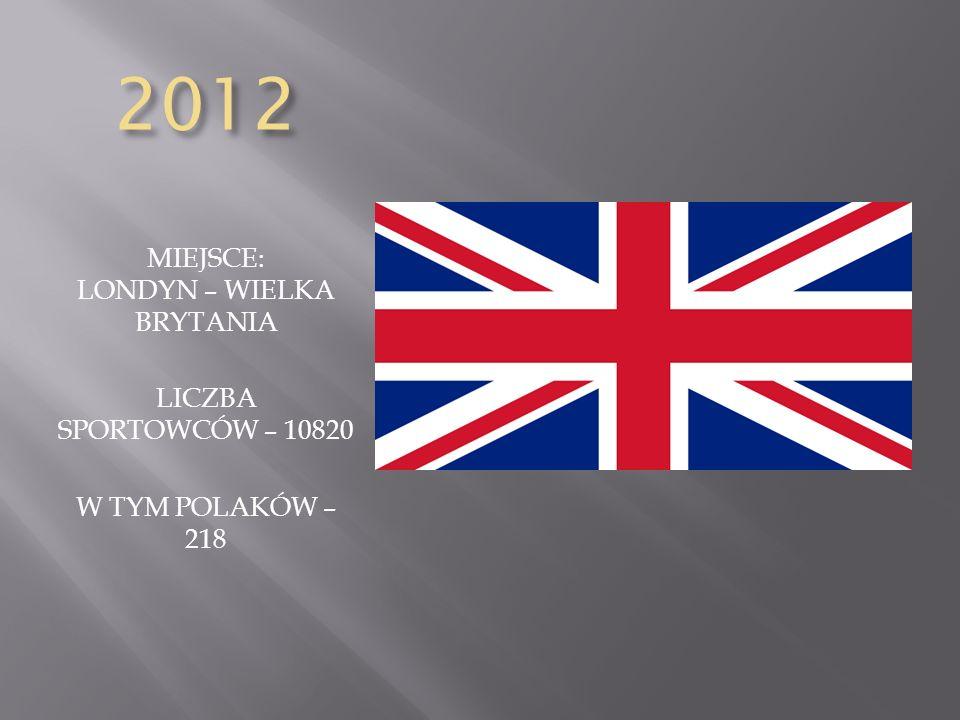 2012 MIEJSCE: LONDYN – WIELKA BRYTANIA LICZBA SPORTOWCÓW – 10820 W TYM POLAKÓW – 218