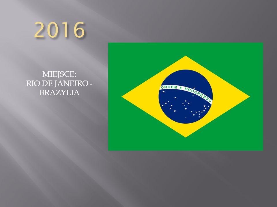 2016 MIEJSCE: RIO DE JANEIRO - BRAZYLIA