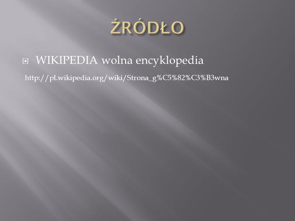 WIKIPEDIA wolna encyklopedia http://pl.wikipedia.org/wiki/Strona_g%C5%82%C3%B3wna