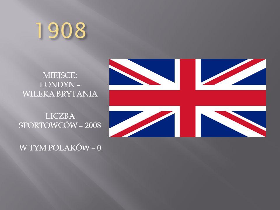 1908 MIEJSCE: LONDYN – WILEKA BRYTANIA LICZBA SPORTOWCÓW – 2008 W TYM POLAKÓW – 0