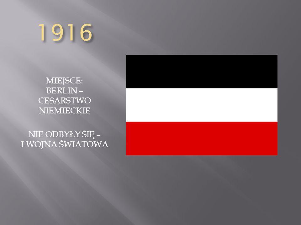 1916 MIEJSCE: BERLIN – CESARSTWO NIEMIECKIE NIE ODBYŁY SIĘ – I WOJNA ŚWIATOWA
