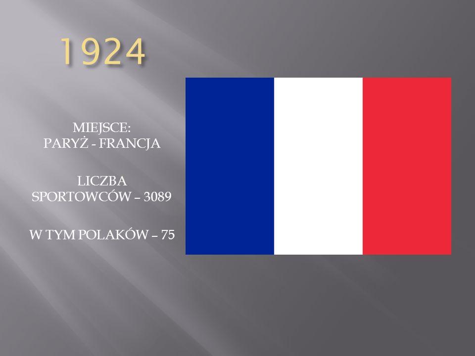 1924 MIEJSCE: PARYŻ - FRANCJA LICZBA SPORTOWCÓW – 3089 W TYM POLAKÓW – 75