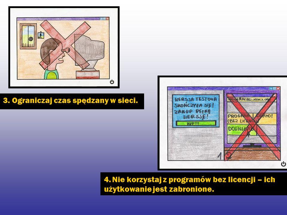 3. Ograniczaj czas spędzany w sieci. 4. Nie korzystaj z programów bez licencji – ich użytkowanie jest zabronione.